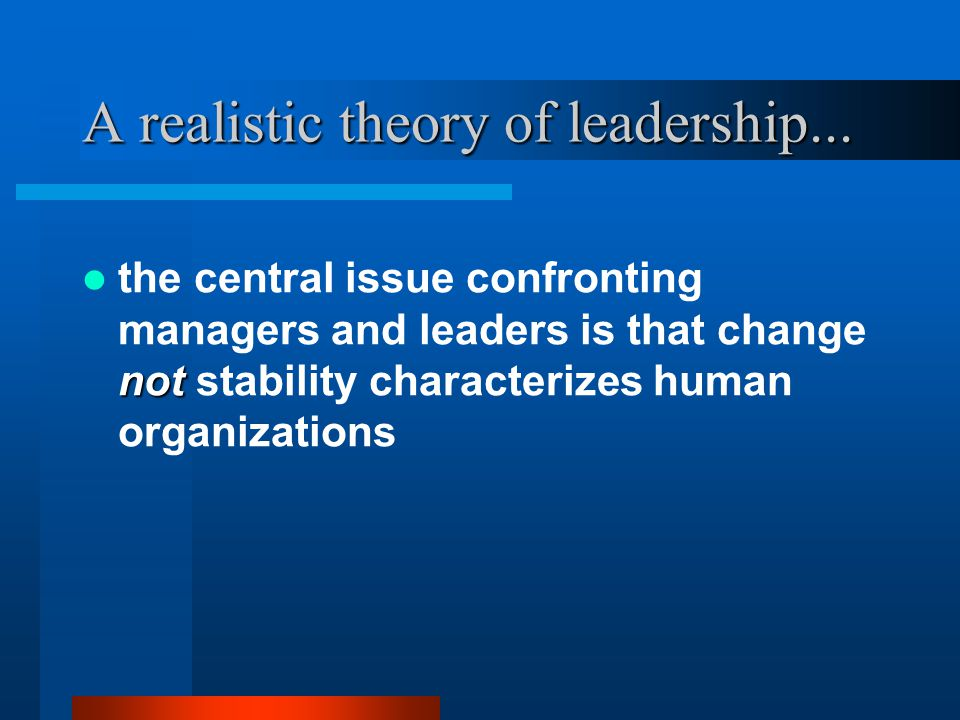 A realistic theory of leadership...