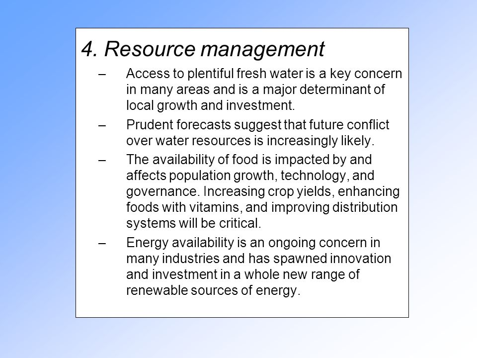 4. Resource management –Access to plentiful fresh water is a key concern in many areas and is a major determinant of local growth and investment. –Pru