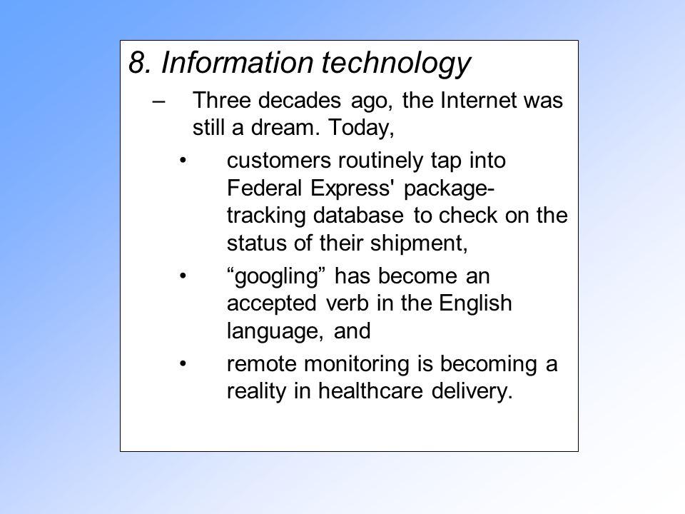 8. Information technology –Three decades ago, the Internet was still a dream.