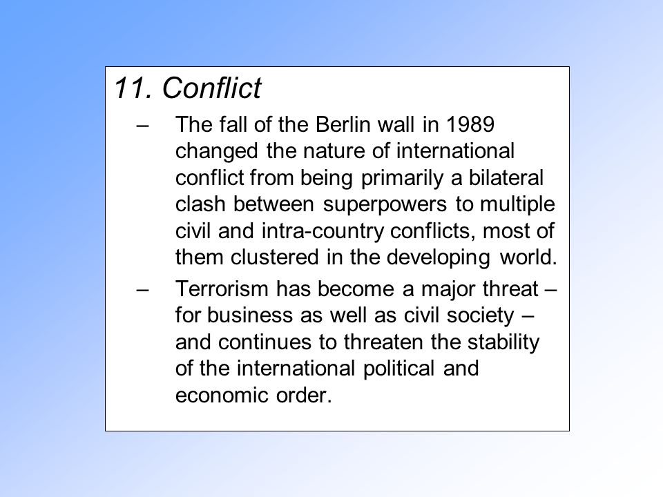 11. Conflict –The fall of the Berlin wall in 1989 changed the nature of international conflict from being primarily a bilateral clash between superpow