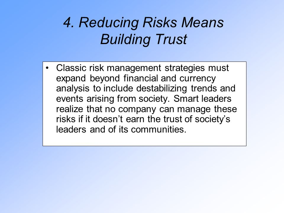 4. Reducing Risks Means Building Trust Classic risk management strategies must expand beyond financial and currency analysis to include destabilizing