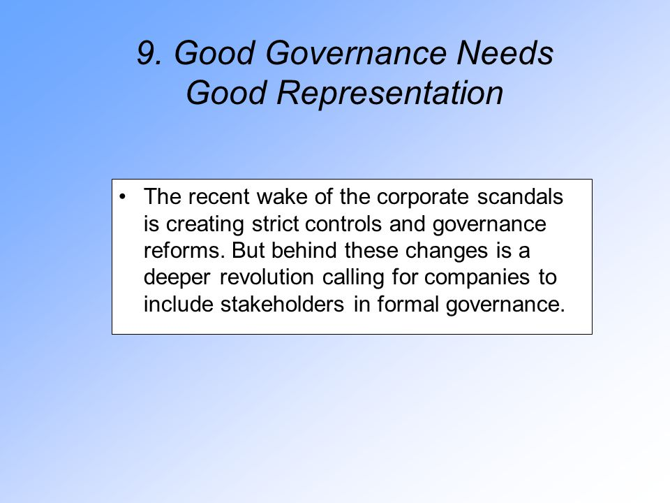 9. Good Governance Needs Good Representation The recent wake of the corporate scandals is creating strict controls and governance reforms. But behind