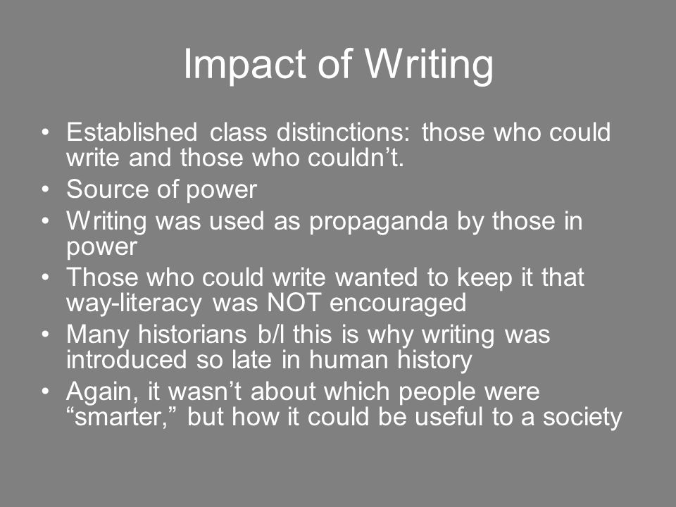 Impact of Writing Established class distinctions: those who could write and those who couldn't.