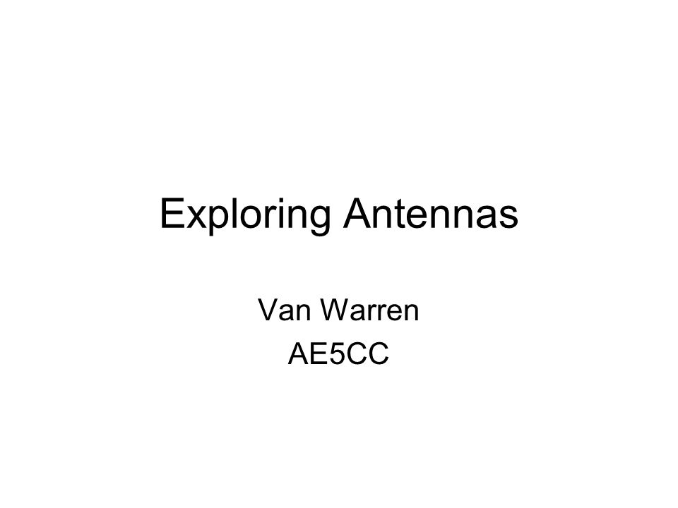 Exploring Antennas Van Warren AE5CC