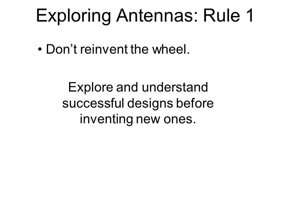 Exploring Antennas: Rule 1 Don't reinvent the wheel.
