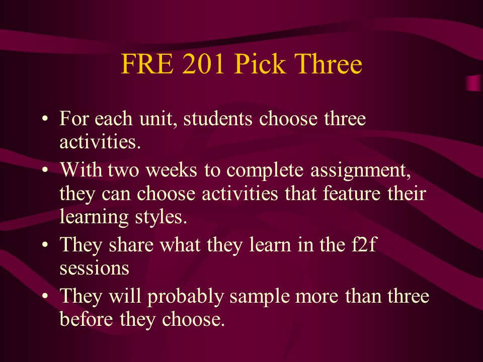 FRE 201 Pick Three For each unit, students choose three activities. With two weeks to complete assignment, they can choose activities that feature the