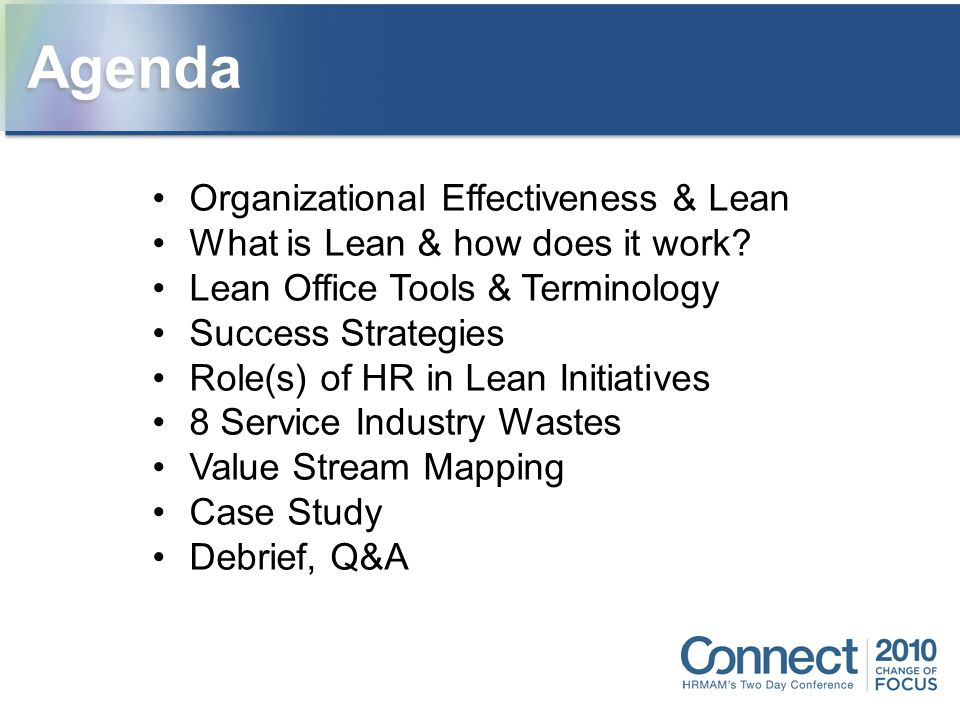 Organizational Effectiveness & Lean What is Lean & how does it work? Lean Office Tools & Terminology Success Strategies Role(s) of HR in Lean Initiati