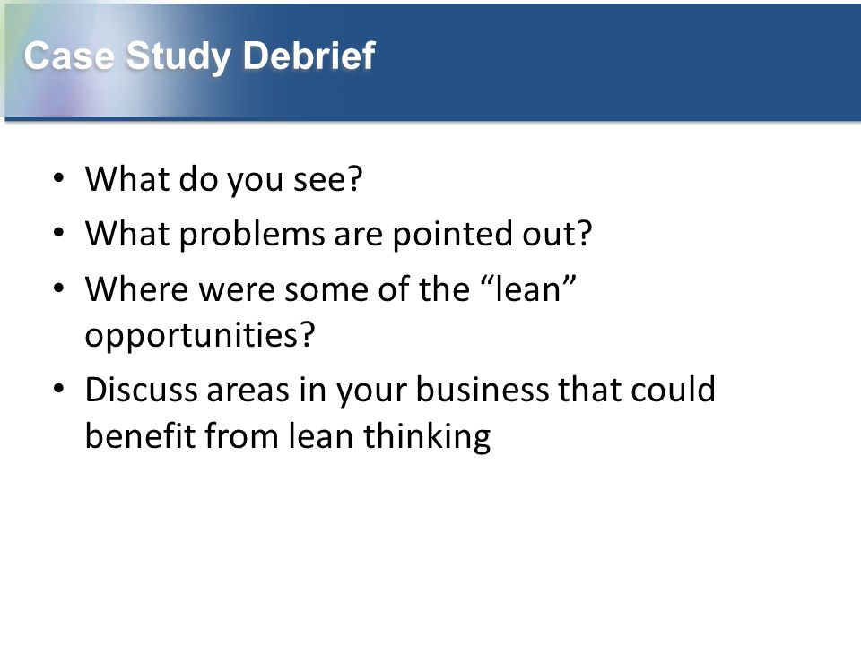 """What do you see? What problems are pointed out? Where were some of the """"lean"""" opportunities? Discuss areas in your business that could benefit from le"""