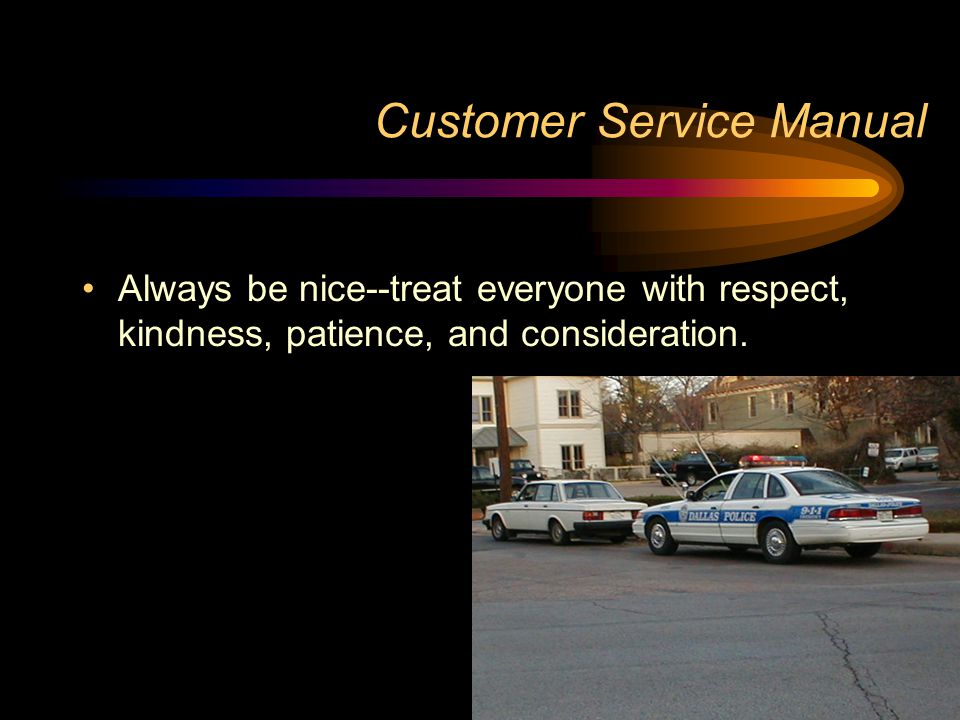 Customer Service Manual Always be nice--treat everyone with respect, kindness, patience, and consideration.