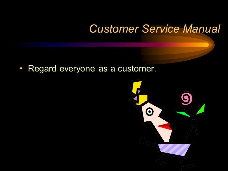 Customer Service Manual Regard everyone as a customer.