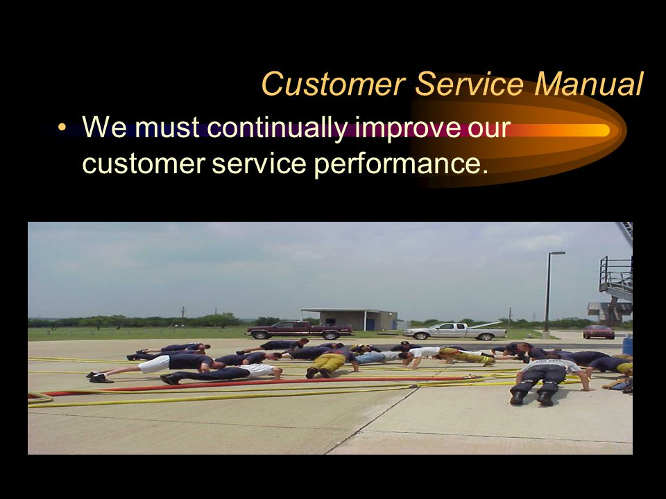 Customer Service Manual We must continually improve our customer service performance.