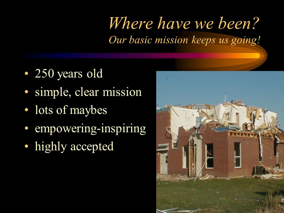 Where have we been. Our basic mission keeps us going.