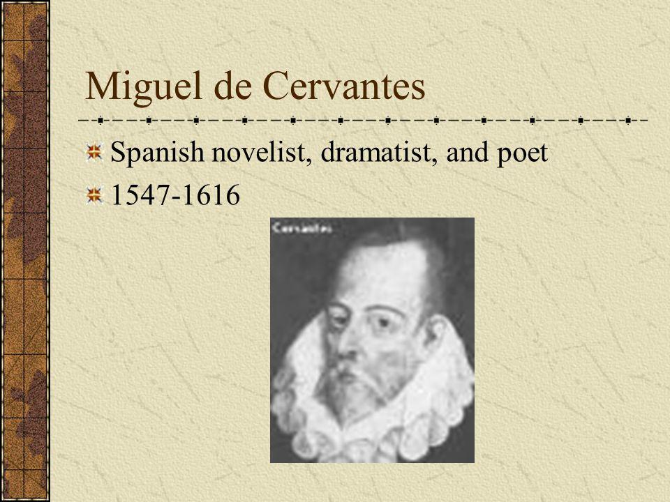 Miguel de Cervantes Spanish novelist, dramatist, and poet 1547-1616