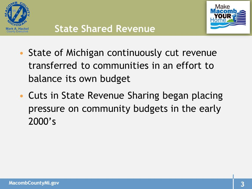 MacombCountyMi.gov 4 4 Tax Revenue is the largest source of revenue for the General Fund Tax collections are based on the taxable value of property which is dependent on inflation as well as property values In 2007- downturn in the national economy began reducing property values Property Tax Revenue