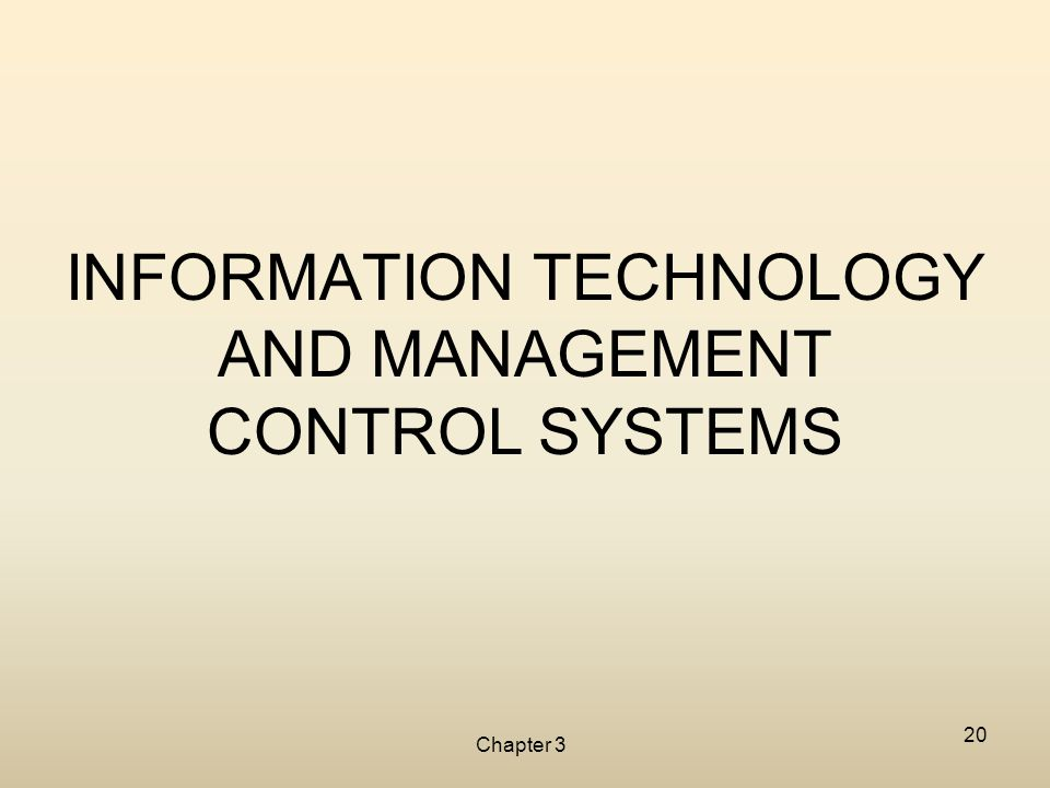 Chapter 3 20 INFORMATION TECHNOLOGY AND MANAGEMENT CONTROL SYSTEMS