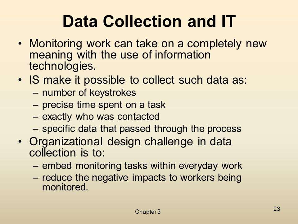 Chapter 3 23 Data Collection and IT Monitoring work can take on a completely new meaning with the use of information technologies. IS make it possible