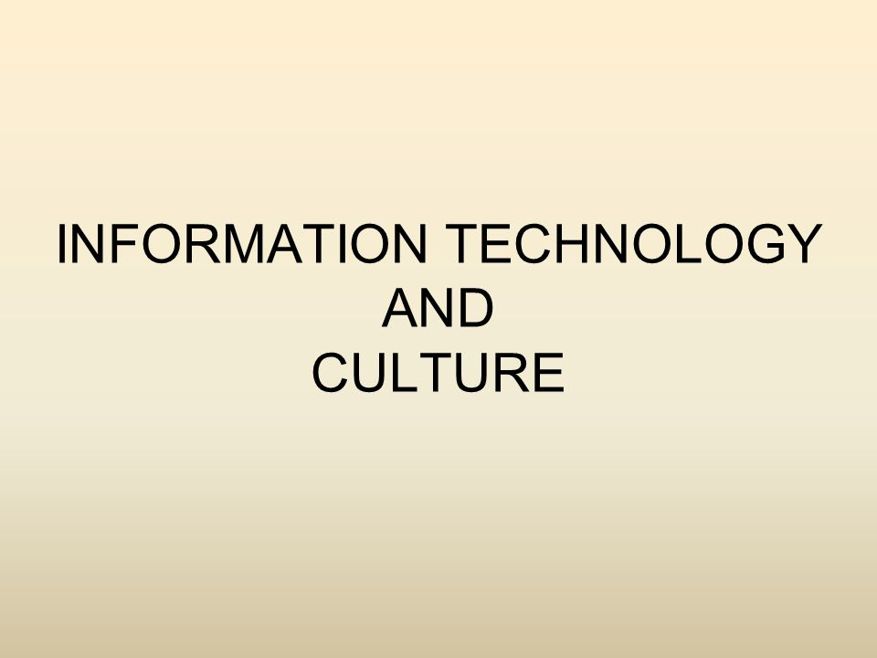 INFORMATION TECHNOLOGY AND CULTURE