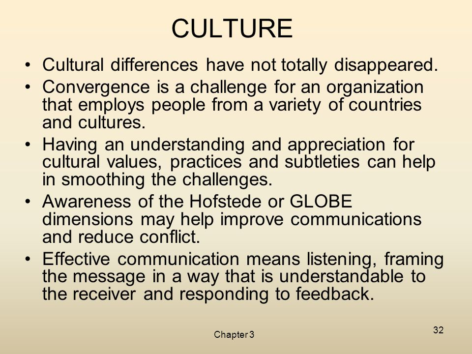 Chapter 3 32 CULTURE Cultural differences have not totally disappeared. Convergence is a challenge for an organization that employs people from a vari