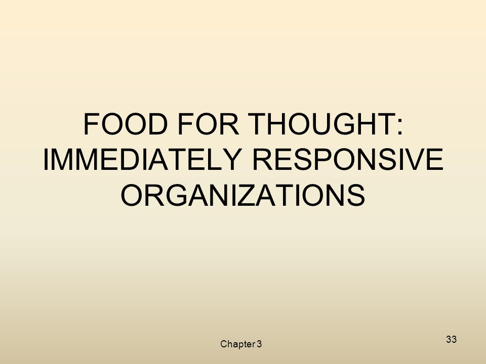 Chapter 3 33 FOOD FOR THOUGHT: IMMEDIATELY RESPONSIVE ORGANIZATIONS