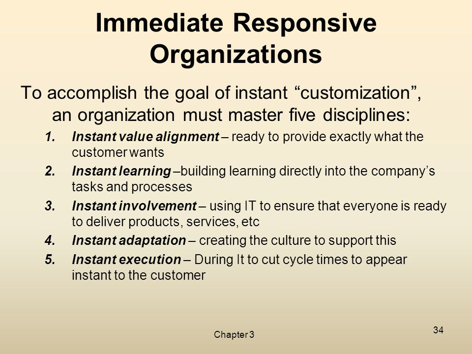 "Chapter 3 34 Immediate Responsive Organizations To accomplish the goal of instant ""customization"", an organization must master five disciplines: 1.Ins"