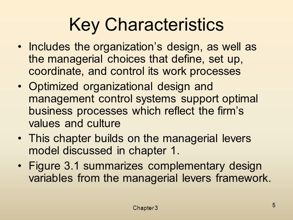 Chapter 3 5 Key Characteristics Includes the organization's design, as well as the managerial choices that define, set up, coordinate, and control its