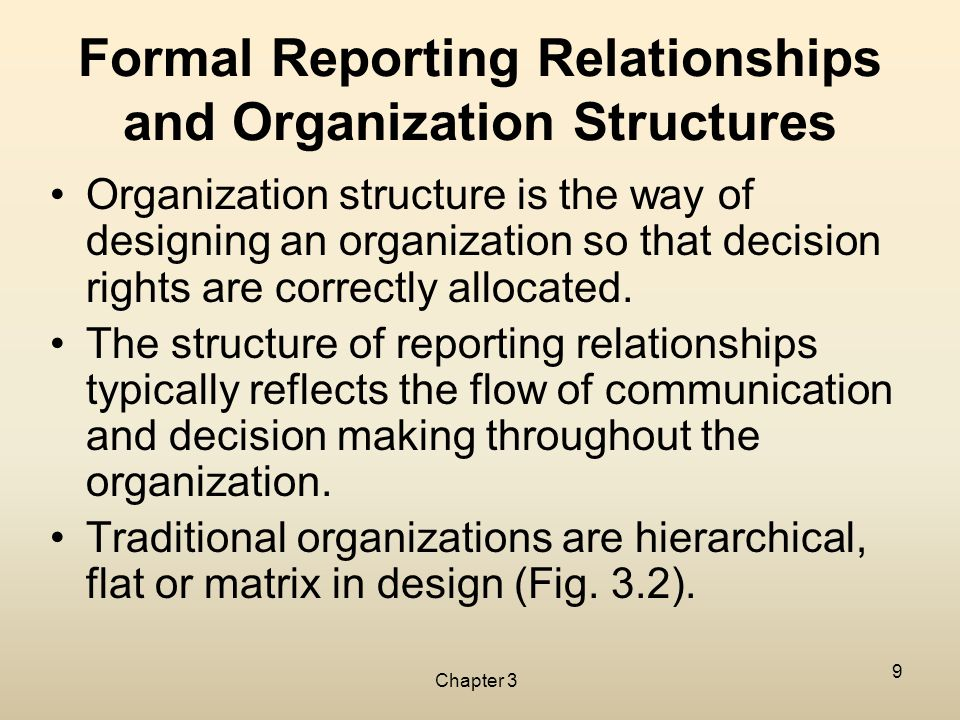 Chapter 3 9 Formal Reporting Relationships and Organization Structures Organization structure is the way of designing an organization so that decision
