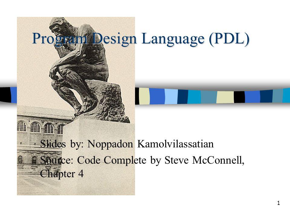 1 Program Design Language (PDL) Slides by: Noppadon Kamolvilassatian Source: Code Complete by Steve McConnell, Chapter 4