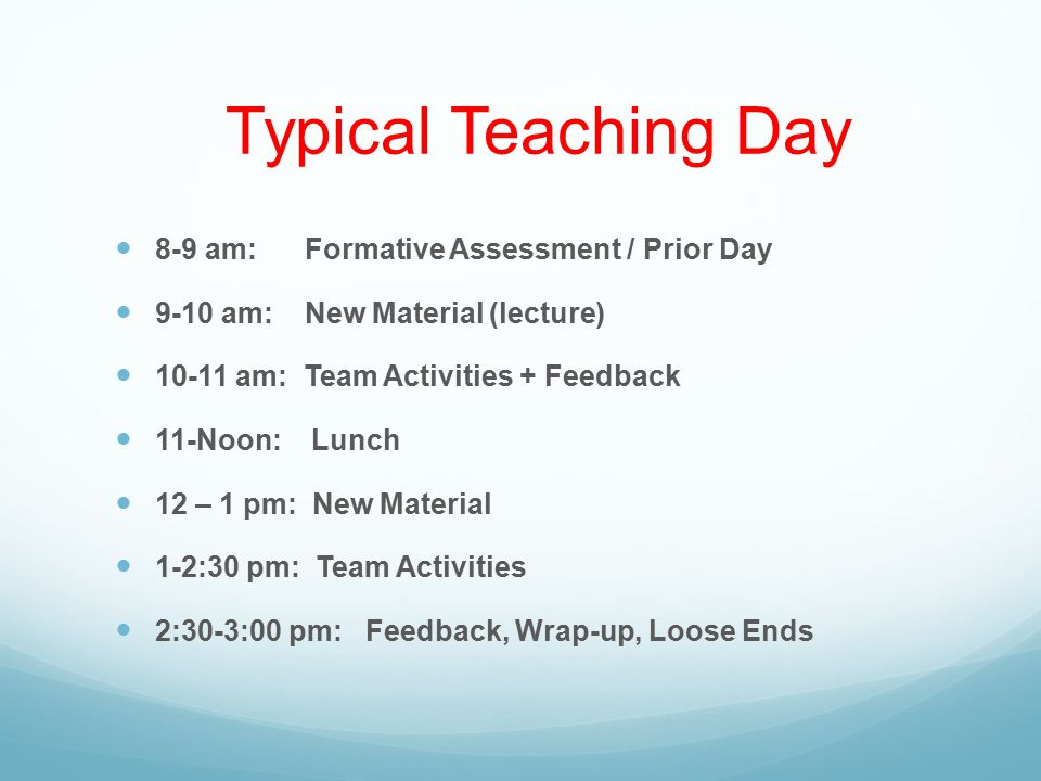 8-9 am: Formative Assessment / Prior Day 9-10 am: New Material (lecture) 10-11 am: Team Activities + Feedback 11-Noon: Lunch 12 – 1 pm: New Material 1