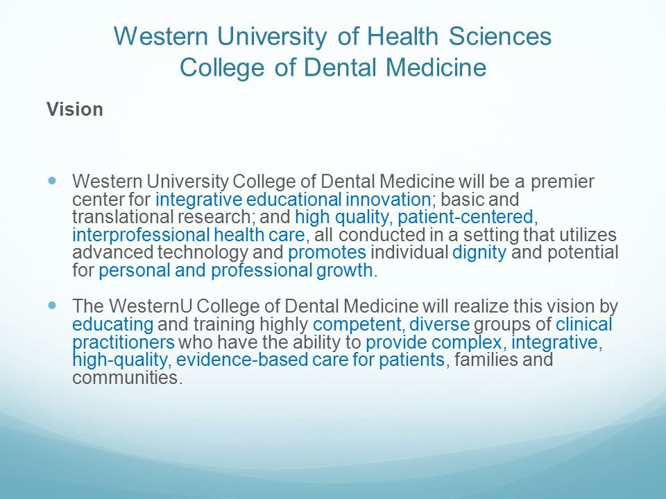 Western University of Health Sciences College of Dental Medicine Vision Western University College of Dental Medicine will be a premier center for int