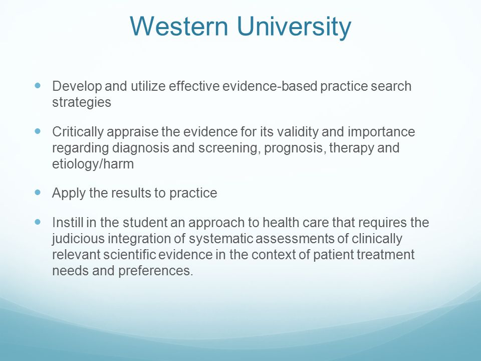 Western University Develop and utilize effective evidence-based practice search strategies Critically appraise the evidence for its validity and impor