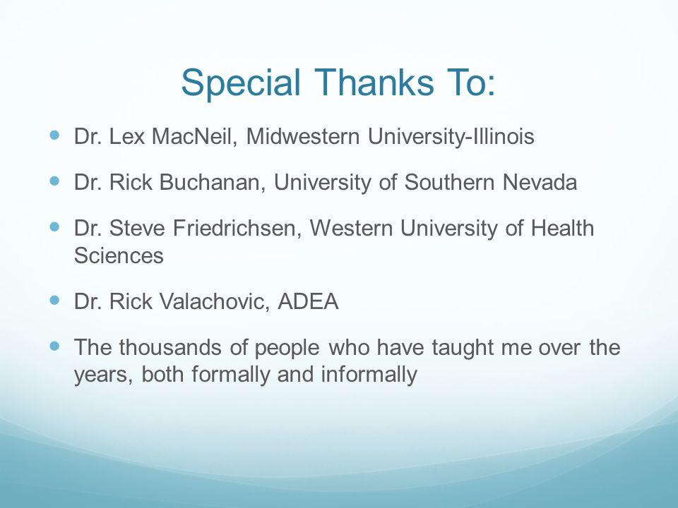 Special Thanks To: Dr. Lex MacNeil, Midwestern University-Illinois Dr. Rick Buchanan, University of Southern Nevada Dr. Steve Friedrichsen, Western Un