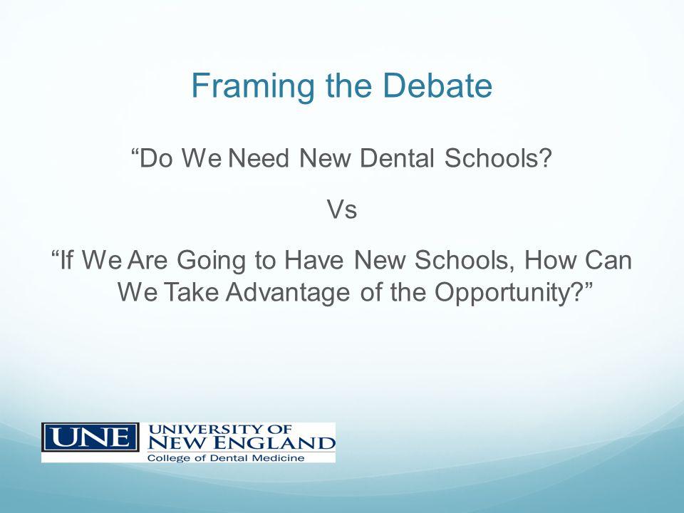 Framing the Debate Do We Need New Dental Schools.