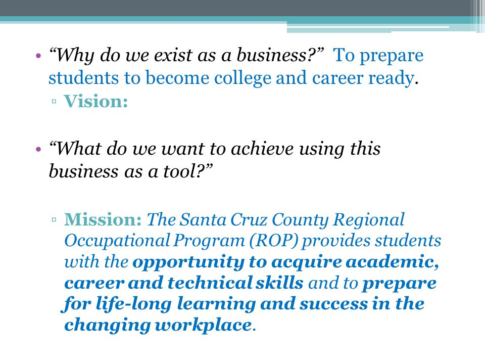 """Why do we exist as a business?"" To prepare students to become college and career ready. ▫Vision: ""What do we want to achieve using this business as a"