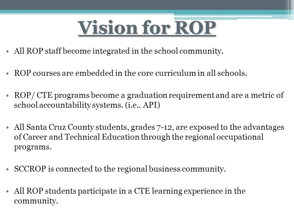 Vision for ROP All ROP staff become integrated in the school community. ROP courses are embedded in the core curriculum in all schools. ROP/ CTE progr