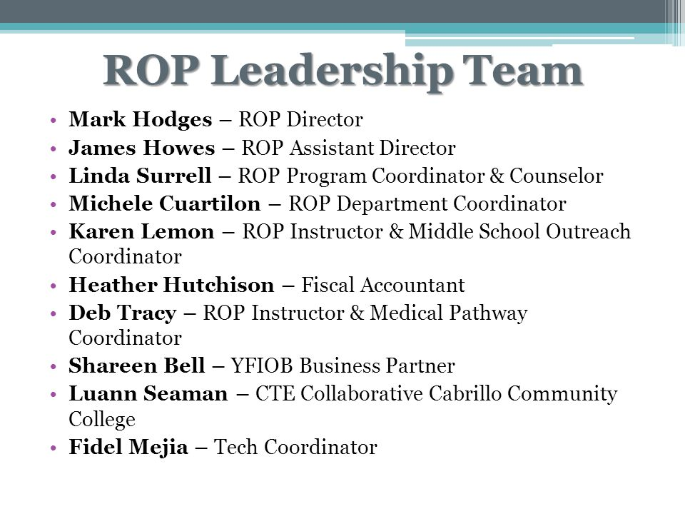ROP Leadership Team Mark Hodges – ROP Director James Howes – ROP Assistant Director Linda Surrell – ROP Program Coordinator & Counselor Michele Cuarti