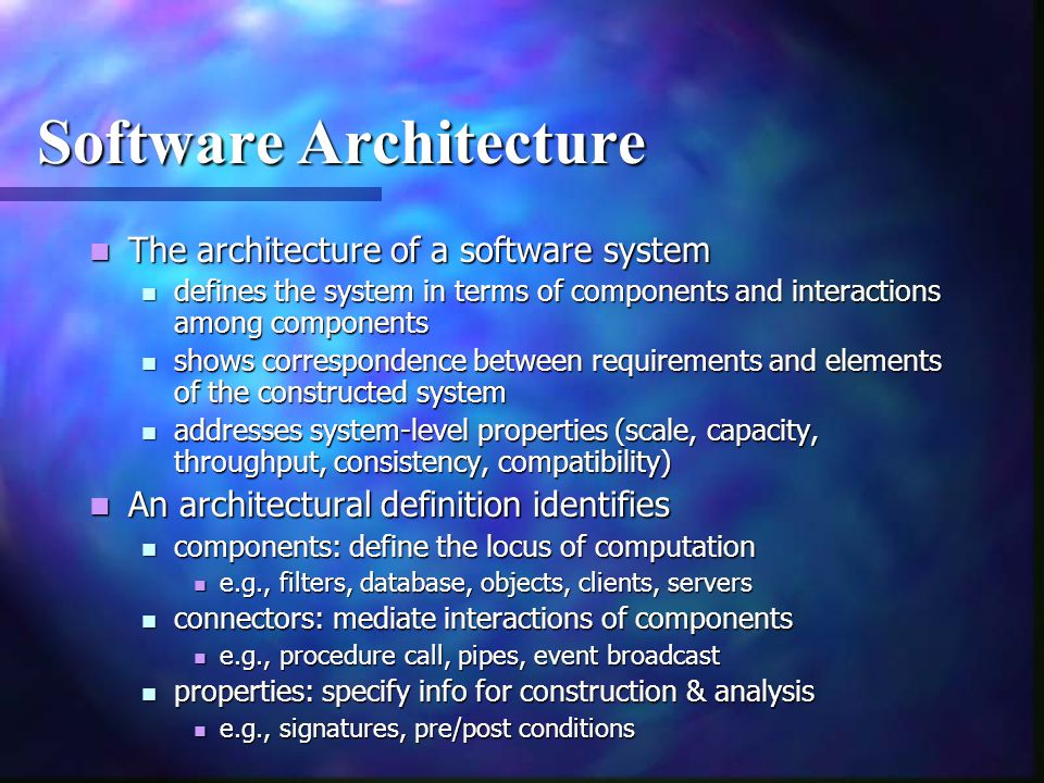 Software Architecture The architecture of a software system The architecture of a software system defines the system in terms of components and intera
