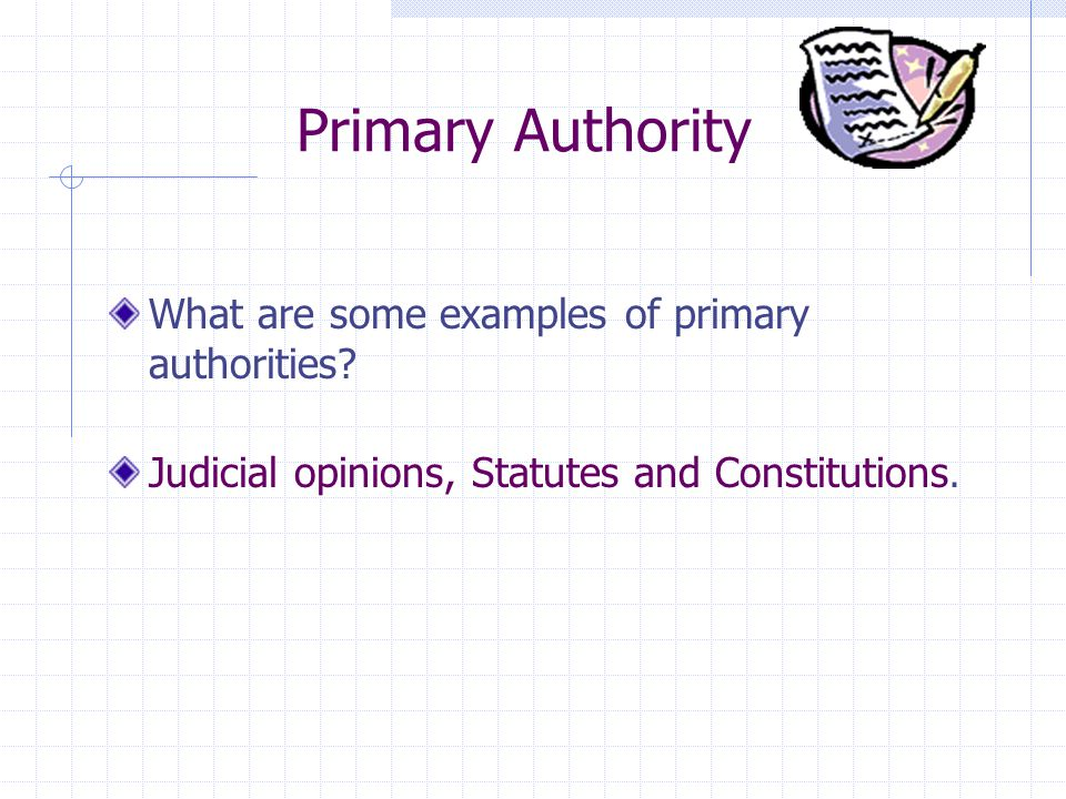 Primary Authority What are some examples of primary authorities.