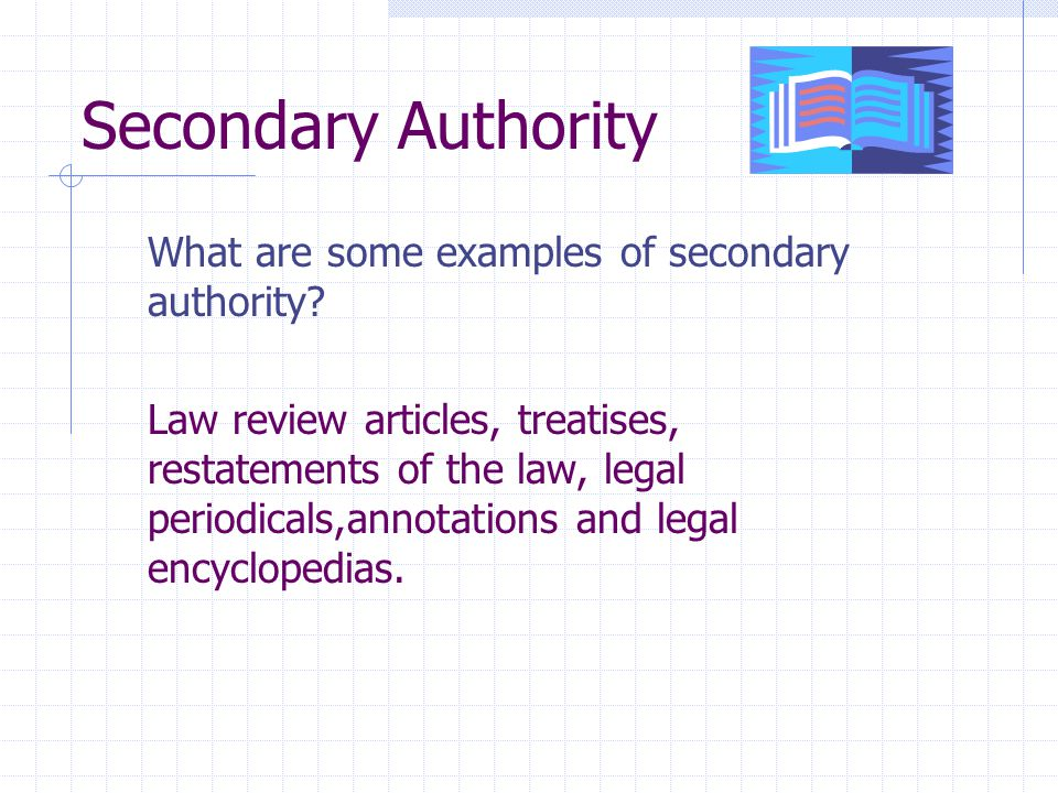 Secondary Authority What are some examples of secondary authority.