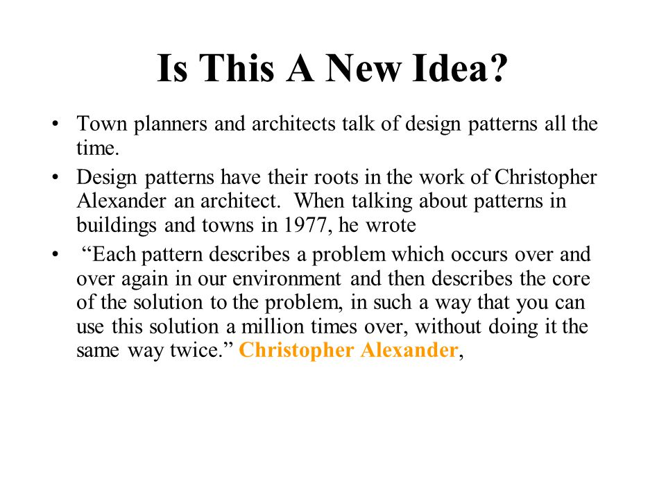 Is This A New Idea. Town planners and architects talk of design patterns all the time.