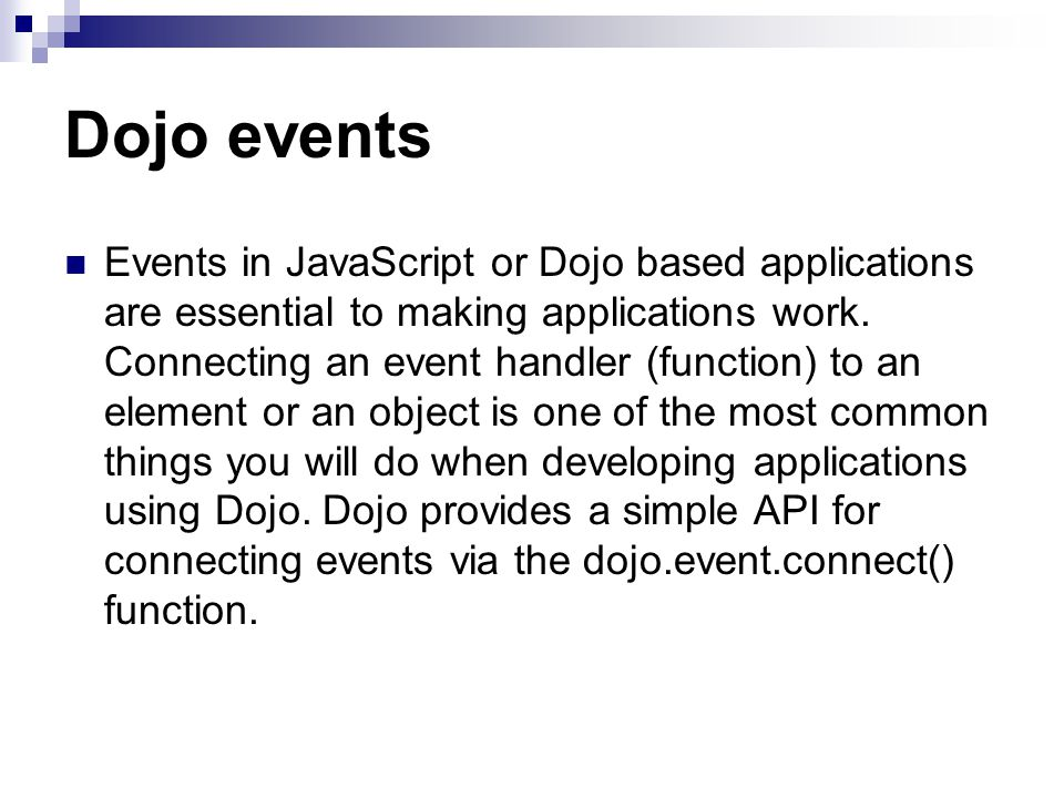 Dojo events Events in JavaScript or Dojo based applications are essential to making applications work.