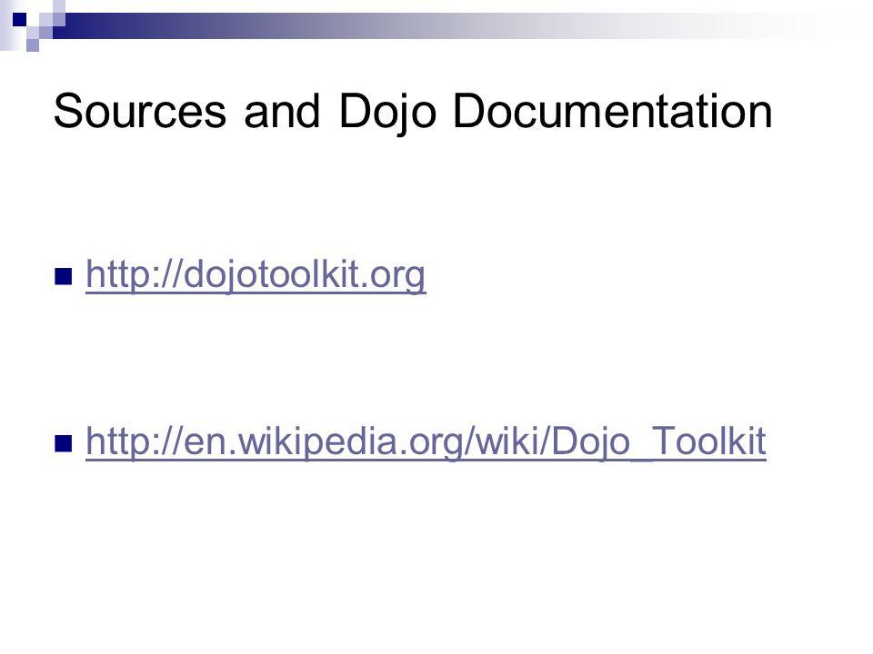 Sources and Dojo Documentation http://dojotoolkit.org http://en.wikipedia.org/wiki/Dojo_Toolkit