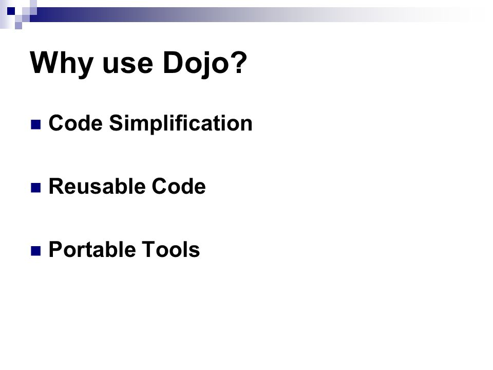 Why use Dojo Code Simplification Reusable Code Portable Tools