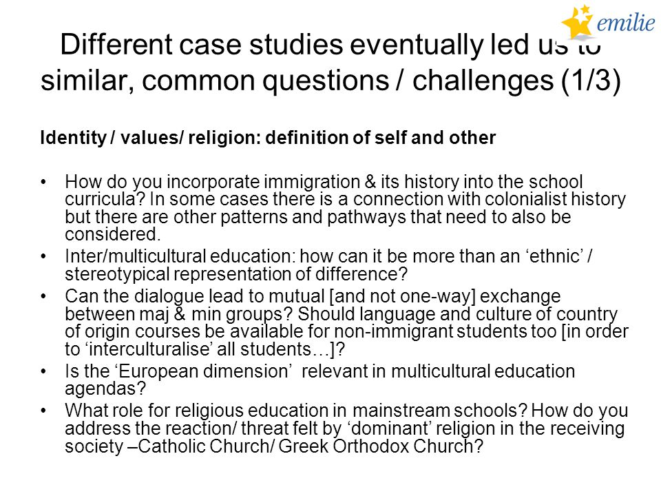 Different case studies eventually led us to similar, common questions / challenges (1/3) Identity / values/ religion: definition of self and other How do you incorporate immigration & its history into the school curricula.