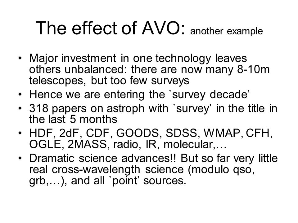 The effect of AVO: another example Major investment in one technology leaves others unbalanced: there are now many 8-10m telescopes, but too few surve