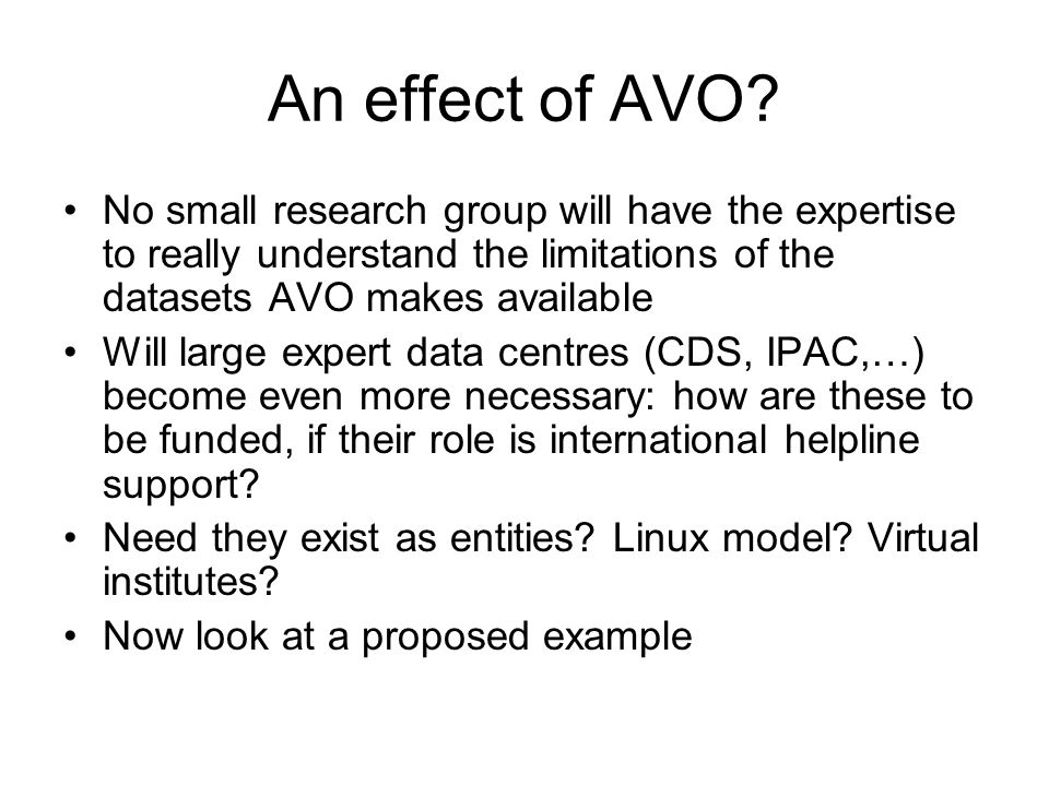 An effect of AVO? No small research group will have the expertise to really understand the limitations of the datasets AVO makes available Will large