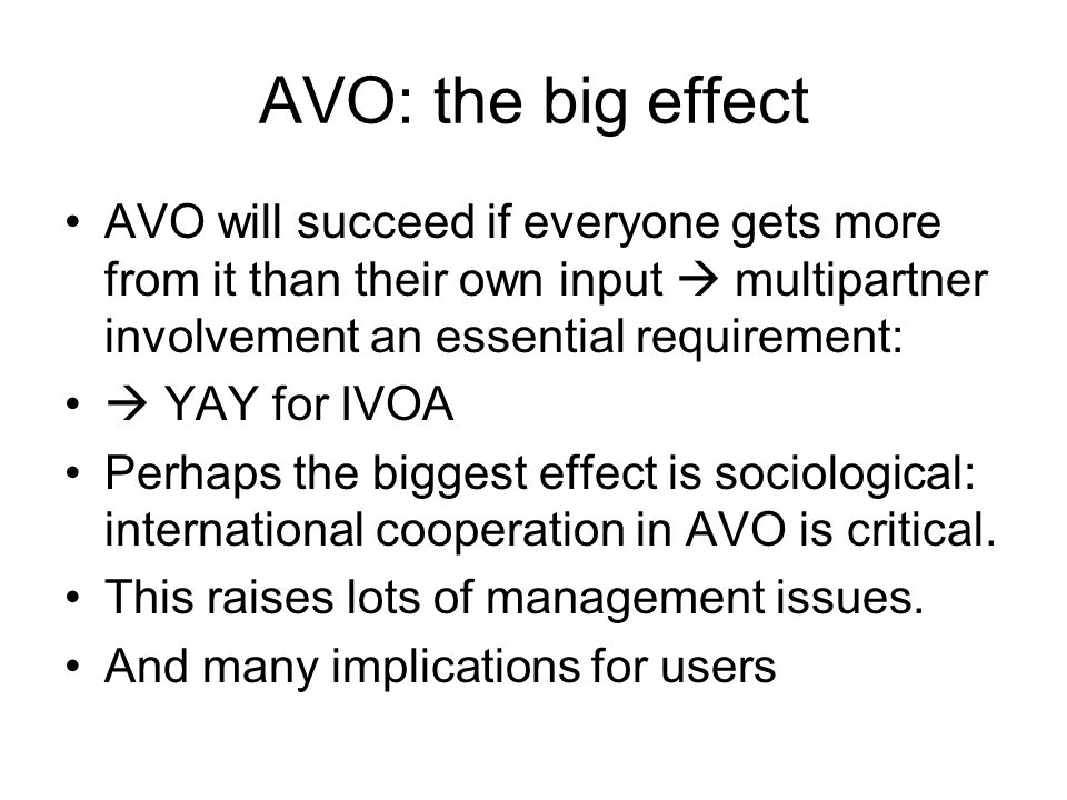 AVO: the big effect AVO will succeed if everyone gets more from it than their own input  multipartner involvement an essential requirement:  YAY for