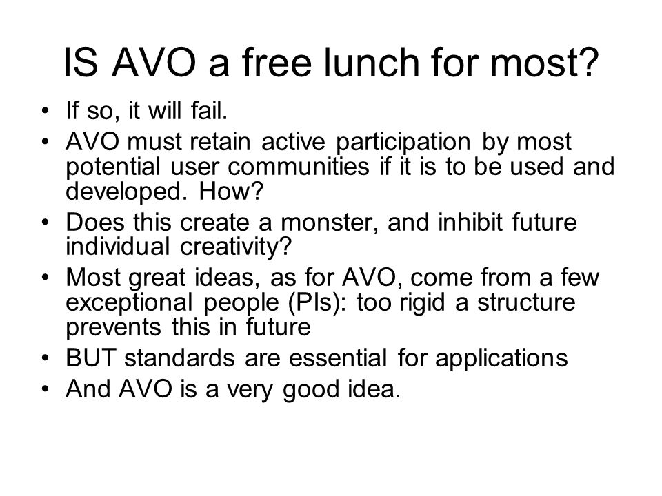 AVO as the international standard Standards Imperialism is a risk But standards are essential, and can work: eg FITS, astrometric reference systems And local interfaces `adaptors' do work A challenge: hardware can change rapidly; software is an integral, and is expensive.
