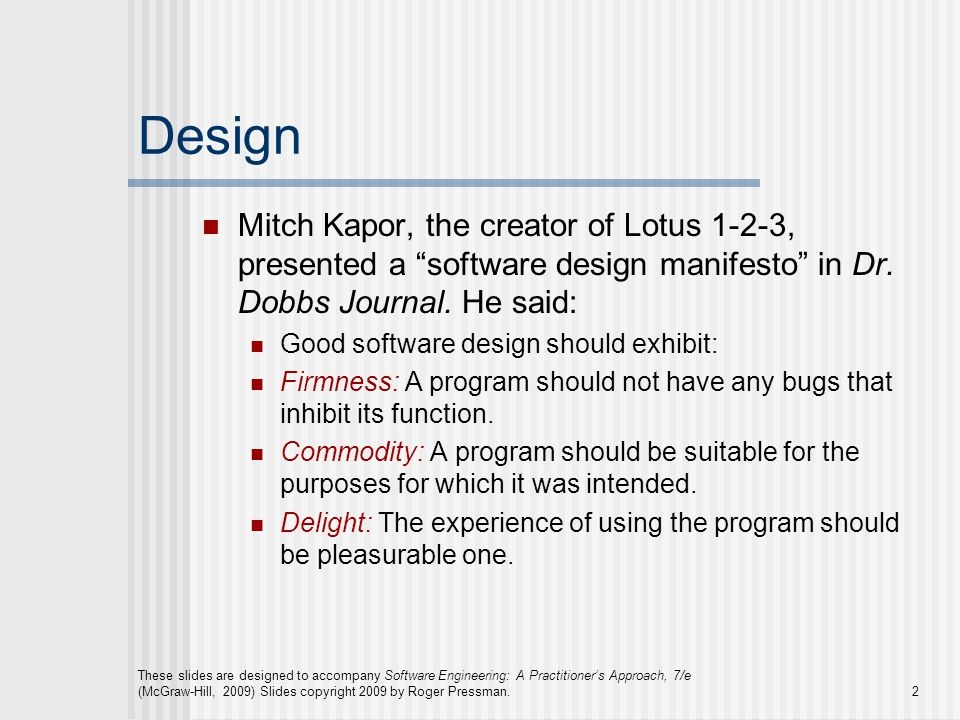 These slides are designed to accompany Software Engineering: A Practitioner's Approach, 7/e (McGraw-Hill, 2009) Slides copyright 2009 by Roger Pressman.13 Modularity modularity is the single attribute of software that allows a program to be intellectually manageable [Mye78].
