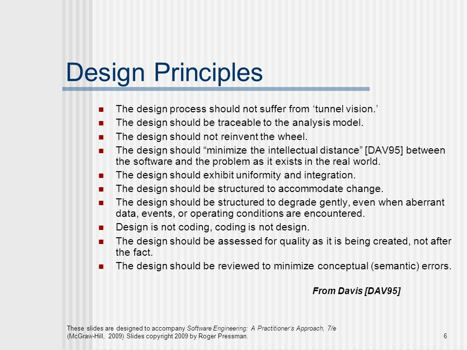 These slides are designed to accompany Software Engineering: A Practitioner's Approach, 7/e (McGraw-Hill, 2009) Slides copyright 2009 by Roger Pressman.17 Stepwise Refinement open walk to door; reach for knob; open door; walk through; close door.