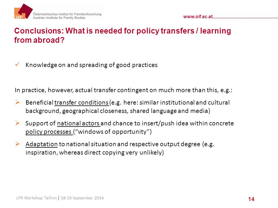 www.oif.ac.at LPR Workshop Tallinn | 18-19 September 2014 14 Conclusions: What is needed for policy transfers / learning from abroad? Knowledge on and